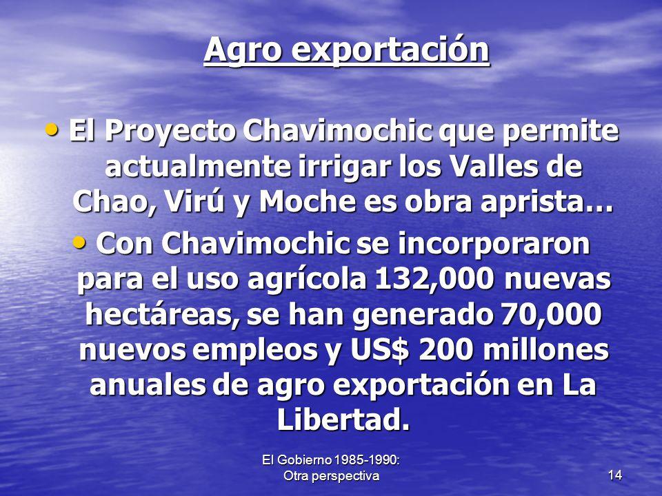 El Gobierno 1985-1990: Otra perspectiva14 El Proyecto Chavimochic que permite actualmente irrigar los Valles de Chao, Virú y Moche es obra aprista… El