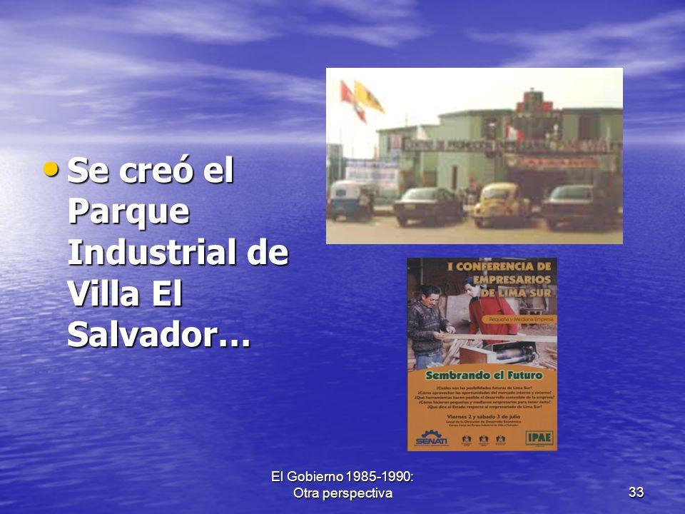 El Gobierno 1985-1990: Otra perspectiva33 Se creó el Parque Industrial de Villa El Salvador… Se creó el Parque Industrial de Villa El Salvador…