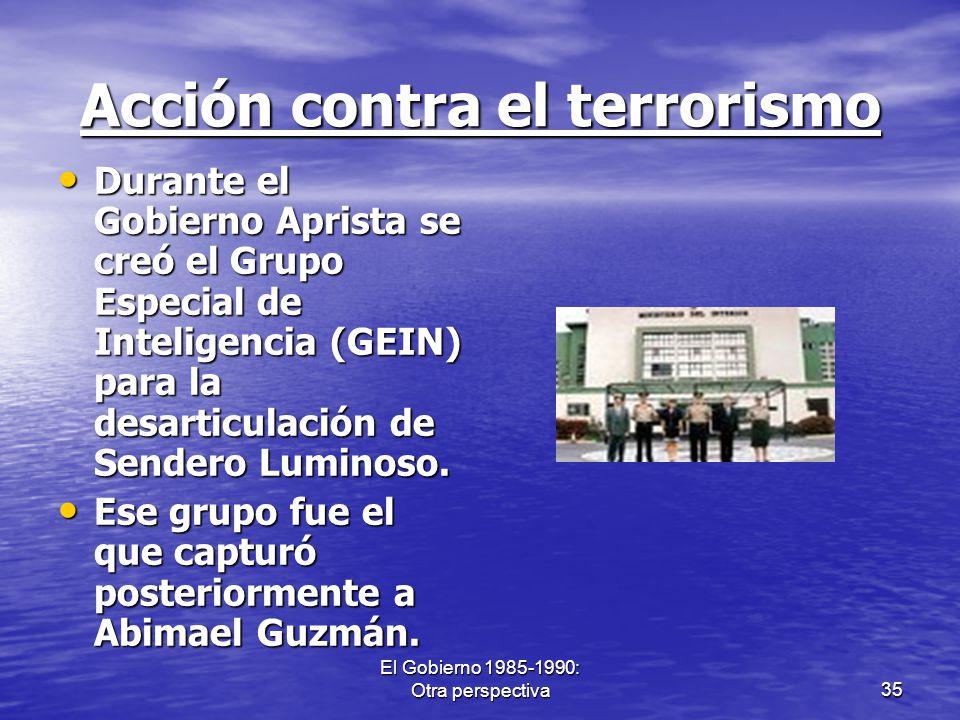 El Gobierno 1985-1990: Otra perspectiva35 Acción contra el terrorismo Durante el Gobierno Aprista se creó el Grupo Especial de Inteligencia (GEIN) par