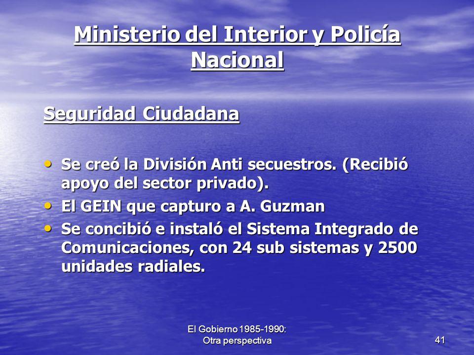 El Gobierno 1985-1990: Otra perspectiva41 Ministerio del Interior y Policía Nacional Seguridad Ciudadana Se creó la División Anti secuestros. (Recibió