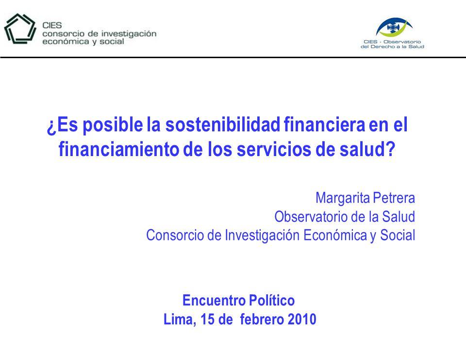 Margarita Petrera Observatorio de la Salud Consorcio de Investigación Económica y Social ¿Es posible la sostenibilidad financiera en el financiamiento