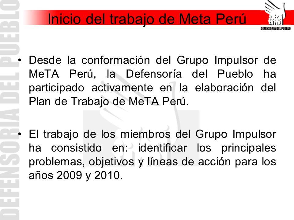 Inicio del trabajo de Meta Perú Desde la conformación del Grupo Impulsor de MeTA Perú, la Defensoría del Pueblo ha participado activamente en la elabo