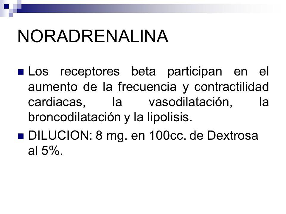 NORADRENALINA Los receptores beta participan en el aumento de la frecuencia y contractilidad cardiacas, la vasodilatación, la broncodilatación y la lipolisis.