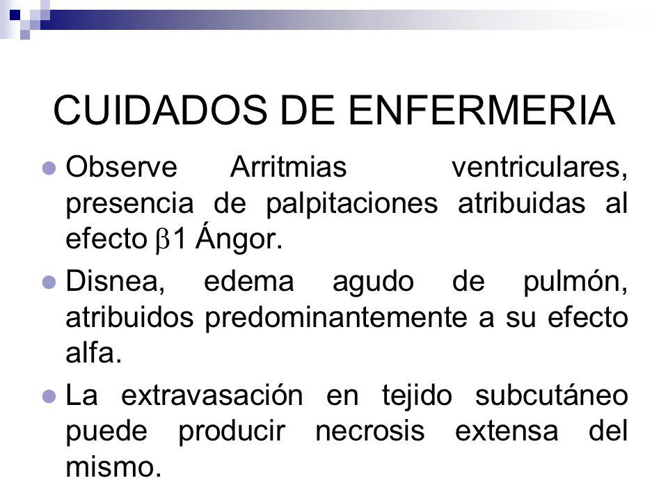 CUIDADOS DE ENFERMERIA Observe Arritmias ventriculares, presencia de palpitaciones atribuidas al efecto 1 Ángor. Disnea, edema agudo de pulmón, atribu