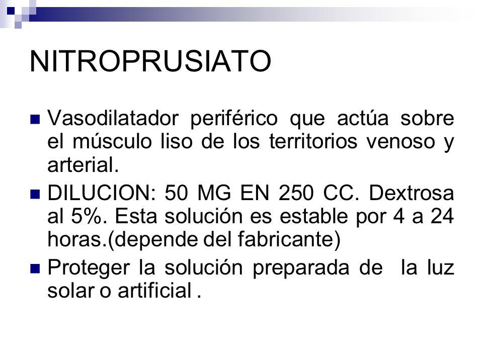 NITROPRUSIATO Vasodilatador periférico que actúa sobre el músculo liso de los territorios venoso y arterial. DILUCION: 50 MG EN 250 CC. Dextrosa al 5%