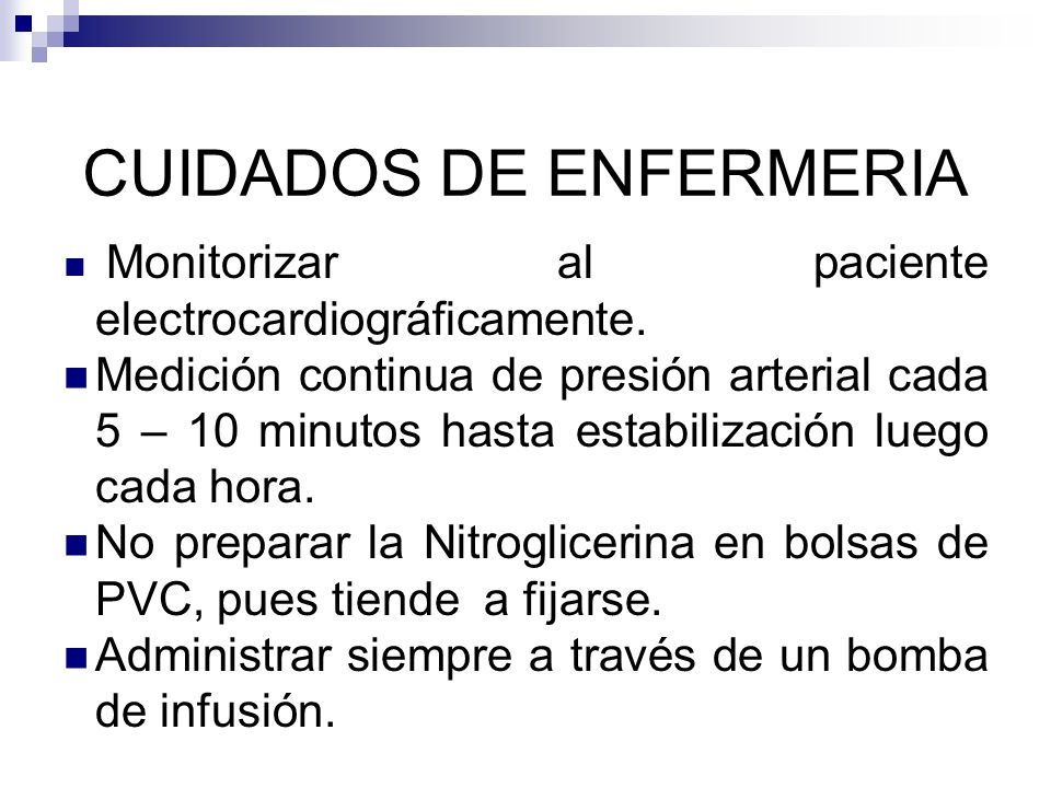CUIDADOS DE ENFERMERIA Monitorizar al paciente electrocardiográficamente. Medición continua de presión arterial cada 5 – 10 minutos hasta estabilizaci