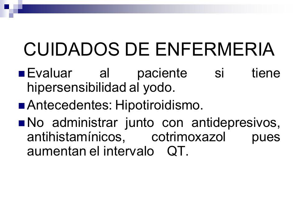 CUIDADOS DE ENFERMERIA Evaluar al paciente si tiene hipersensibilidad al yodo. Antecedentes: Hipotiroidismo. No administrar junto con antidepresivos,