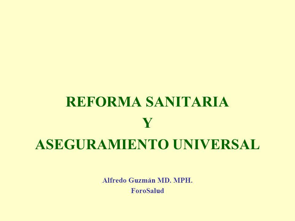 REFORMA SANITARIA Y ASEGURAMIENTO UNIVERSAL Alfredo Guzmán MD. MPH. ForoSalud