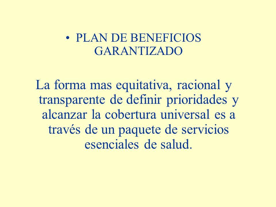 PLAN DE BENEFICIOS GARANTIZADO La forma mas equitativa, racional y transparente de definir prioridades y alcanzar la cobertura universal es a través de un paquete de servicios esenciales de salud.
