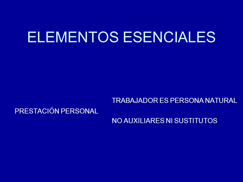 ELEMENTOS ESENCIALES TRABAJADOR ES PERSONA NATURAL PRESTACIÓN PERSONAL NO AUXILIARES NI SUSTITUTOS