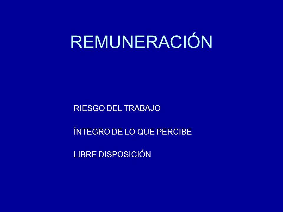 REMUNERACIÓN RIESGO DEL TRABAJO ÍNTEGRO DE LO QUE PERCIBE LIBRE DISPOSICIÓN