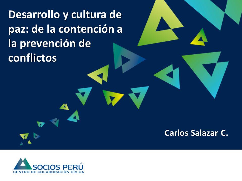 Desarrollo y cultura de paz: de la contención a la prevención de conflictos Carlos Salazar C.