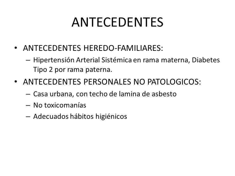 ANTECEDENTES ANTECEDENTES HEREDO-FAMILIARES: – Hipertensión Arterial Sistémica en rama materna, Diabetes Tipo 2 por rama paterna. ANTECEDENTES PERSONA