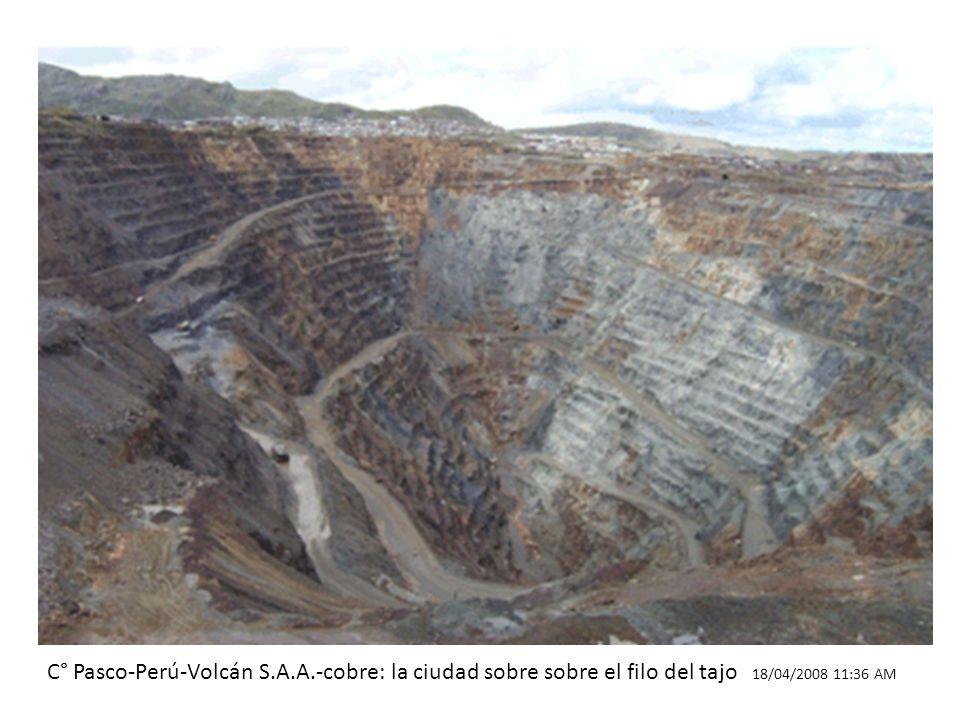 C° Pasco-Perú-Volcán S.A.A.-cobre: la ciudad sobre sobre el filo del tajo 18/04/2008 11:36 AM