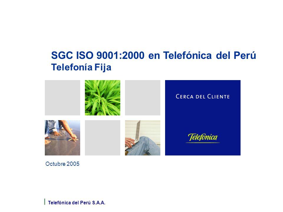 Telefónica del Perú S.A.A. Octubre 2005 SGC ISO 9001:2000 en Telefónica del Perú Telefonía Fija