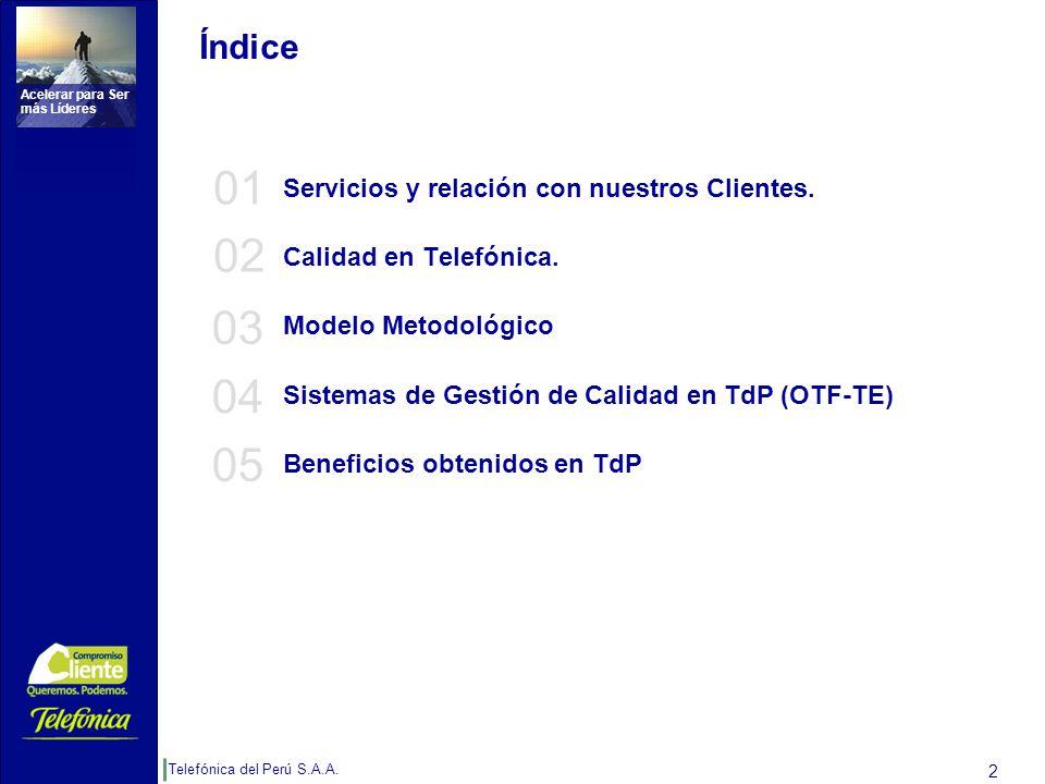 Telefónica del Perú S.A.A. Acelerar para Ser más Líderes 2 Índice Servicios y relación con nuestros Clientes. Calidad en Telefónica. Modelo Metodológi