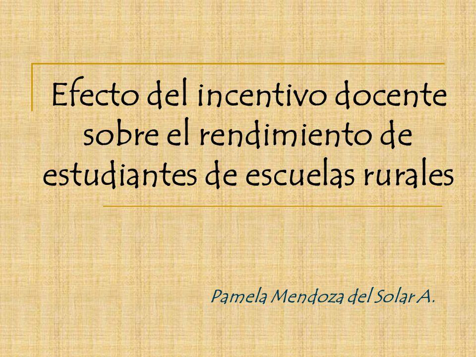 Efecto del incentivo docente sobre el rendimiento de estudiantes de escuelas rurales Pamela Mendoza del Solar A.
