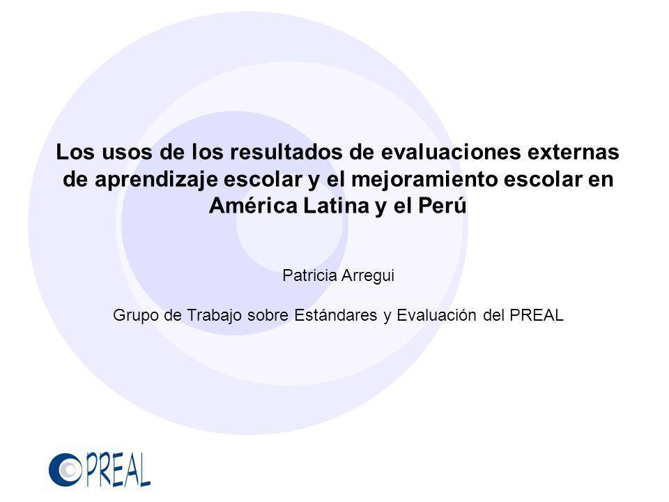 Los usos de los resultados de evaluaciones externas de aprendizaje escolar y el mejoramiento escolar en América Latina y el Perú Patricia Arregui Grup