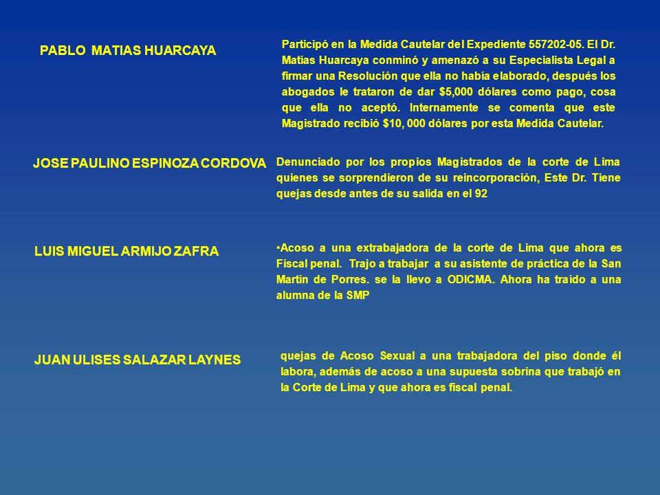 PABLO MATIAS HUARCAYA Participó en la Medida Cautelar del Expediente 557202-05. El Dr. Matías Huarcaya conminó y amenazó a su Especialista Legal a fir