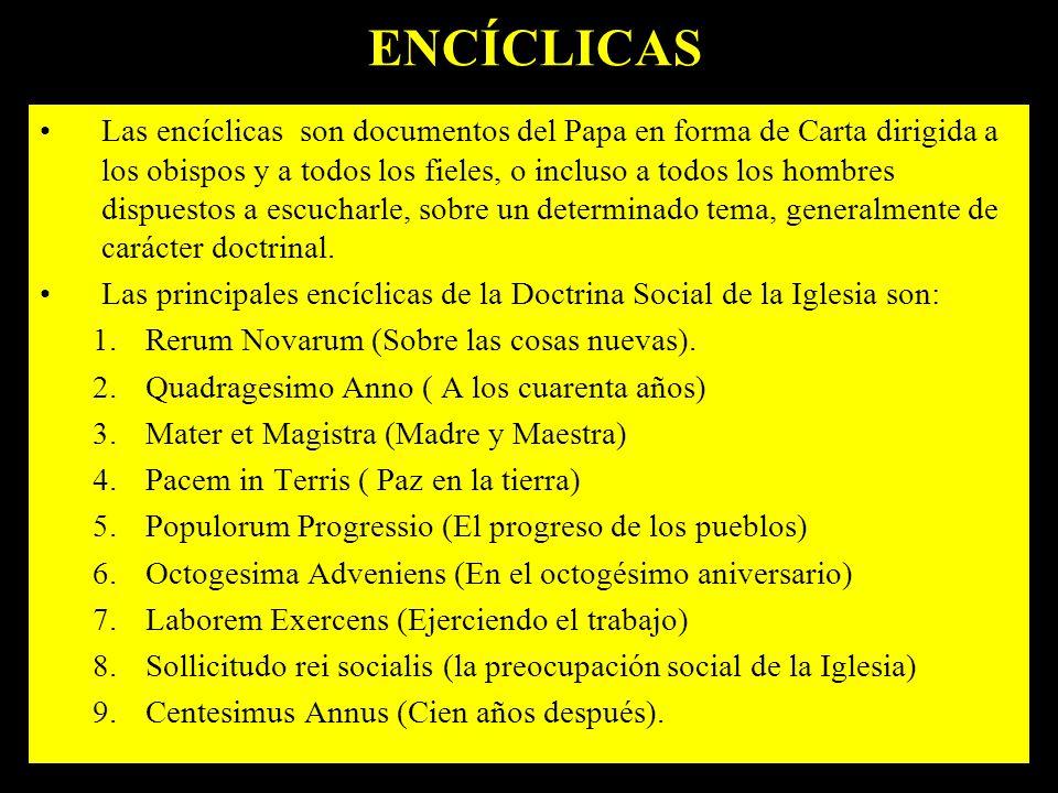 ENCÍCLICAS Las encíclicas son documentos del Papa en forma de Carta dirigida a los obispos y a todos los fieles, o incluso a todos los hombres dispuestos a escucharle, sobre un determinado tema, generalmente de carácter doctrinal.