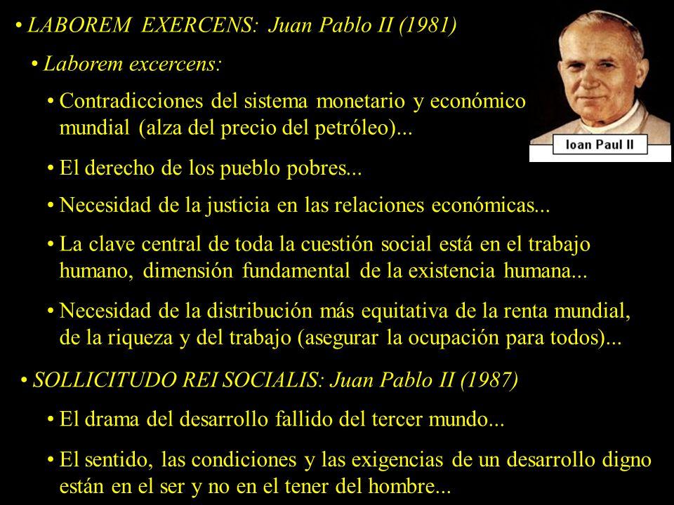 LABOREM EXERCENS: Juan Pablo II (1981) Laborem excercens: Contradicciones del sistema monetario y económico mundial (alza del precio del petróleo)...