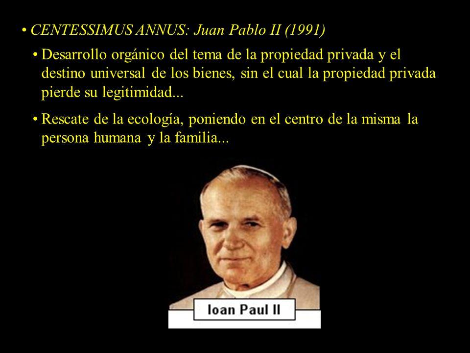 CENTESSIMUS ANNUS: Juan Pablo II (1991) Desarrollo orgánico del tema de la propiedad privada y el destino universal de los bienes, sin el cual la propiedad privada pierde su legitimidad...