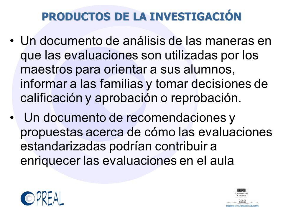 PRODUCTOS DE LA INVESTIGACIÓN Un documento de análisis de las maneras en que las evaluaciones son utilizadas por los maestros para orientar a sus alumnos, informar a las familias y tomar decisiones de calificación y aprobación o reprobación.