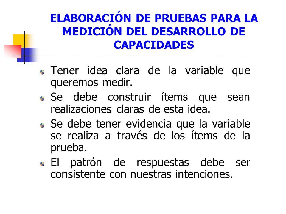 ELABORACIÓN DE PRUEBAS PARA LA MEDICIÓN DEL DESARROLLO DE CAPACIDADES Tener idea clara de la variable que queremos medir.