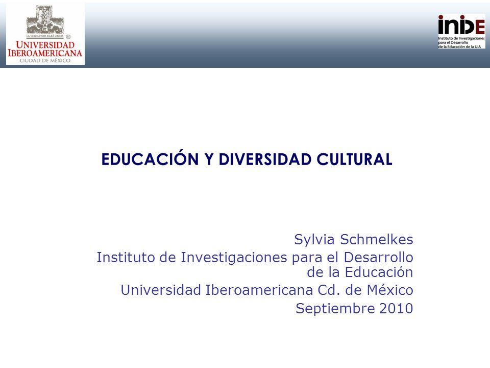 EDUCACIÓN Y DIVERSIDAD CULTURAL Sylvia Schmelkes Instituto de Investigaciones para el Desarrollo de la Educación Universidad Iberoamericana Cd. de Méx