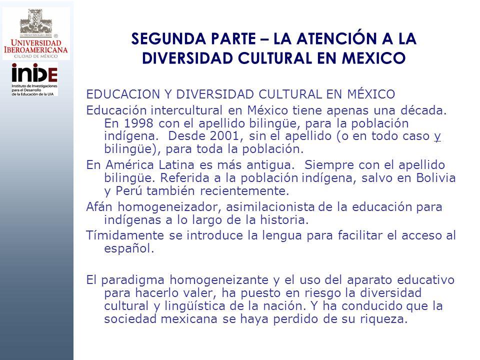 SEGUNDA PARTE – LA ATENCIÓN A LA DIVERSIDAD CULTURAL EN MEXICO EDUCACION Y DIVERSIDAD CULTURAL EN MÉXICO Educación intercultural en México tiene apena