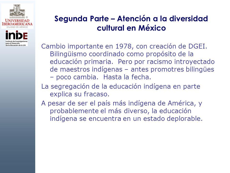 Segunda Parte – Atención a la diversidad cultural en México Cambio importante en 1978, con creación de DGEI. Bilingüismo coordinado como propósito de