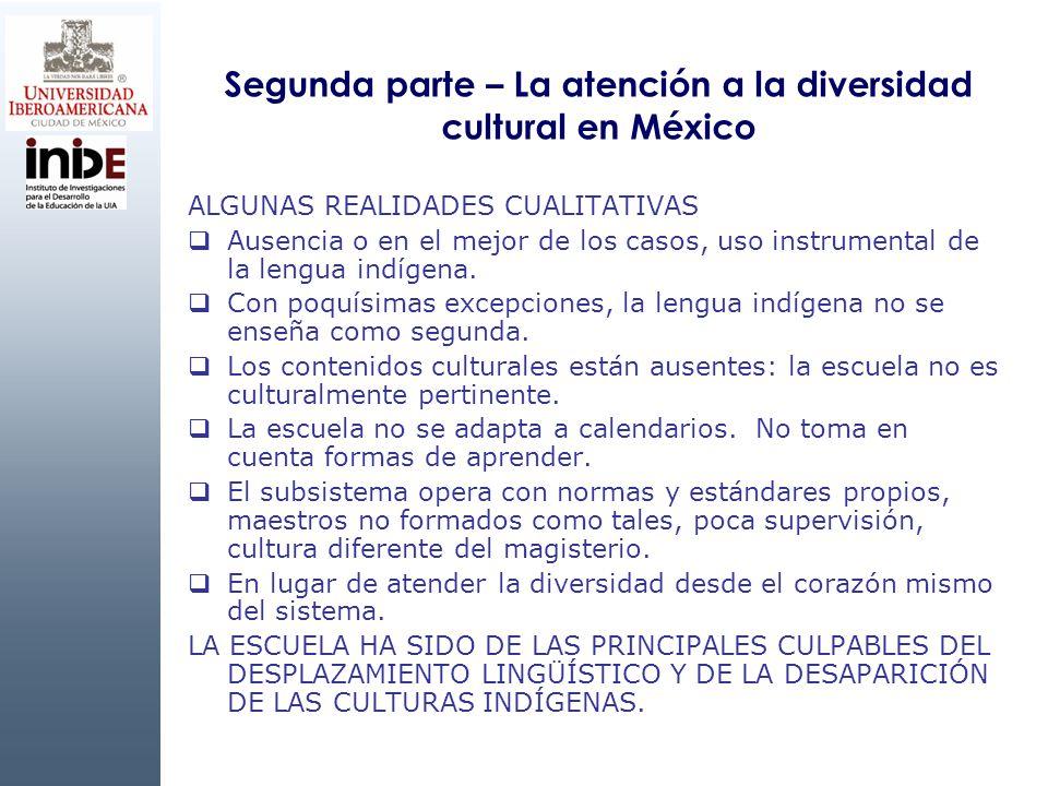 Segunda parte – La atención a la diversidad cultural en México ALGUNAS REALIDADES CUALITATIVAS Ausencia o en el mejor de los casos, uso instrumental d