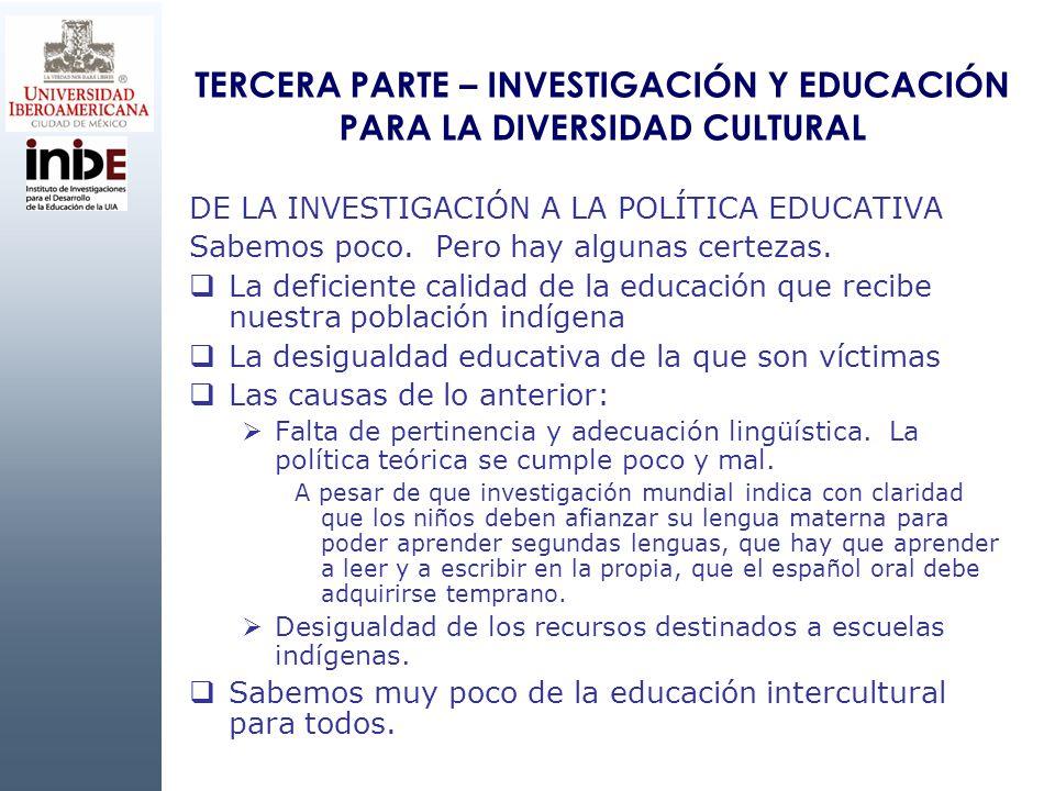 TERCERA PARTE – INVESTIGACIÓN Y EDUCACIÓN PARA LA DIVERSIDAD CULTURAL DE LA INVESTIGACIÓN A LA POLÍTICA EDUCATIVA Sabemos poco. Pero hay algunas certe