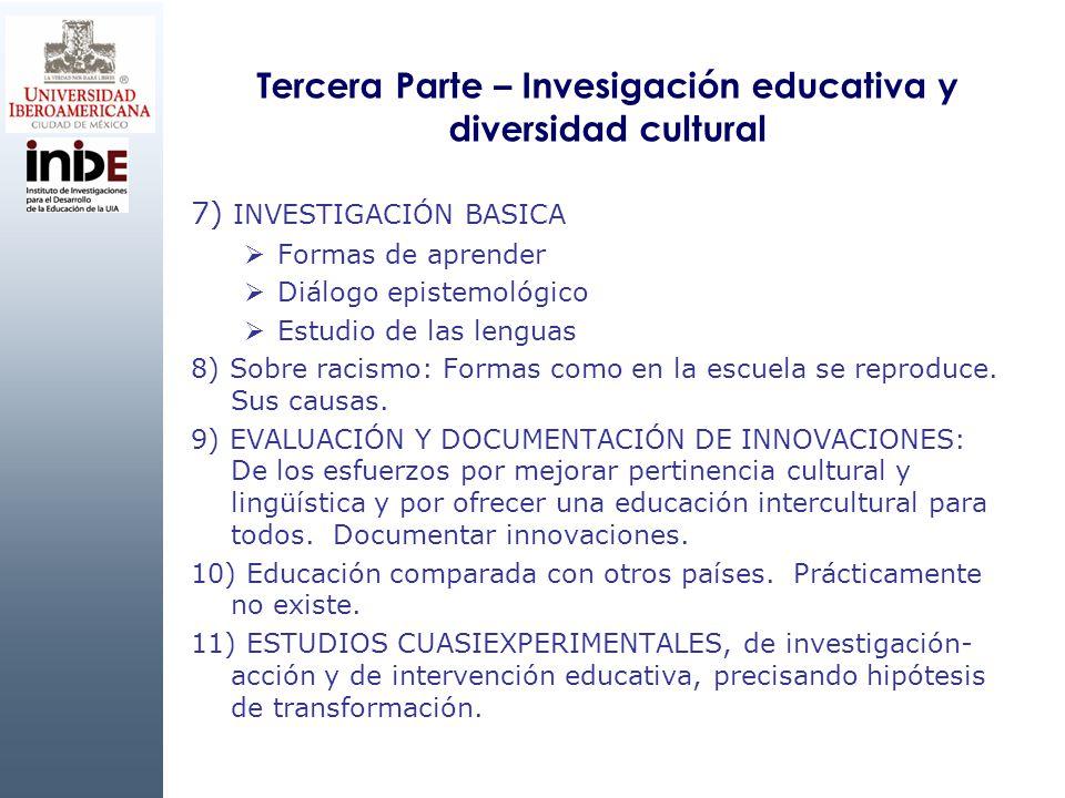Tercera Parte – Invesigación educativa y diversidad cultural 7) INVESTIGACIÓN BASICA Formas de aprender Diálogo epistemológico Estudio de las lenguas