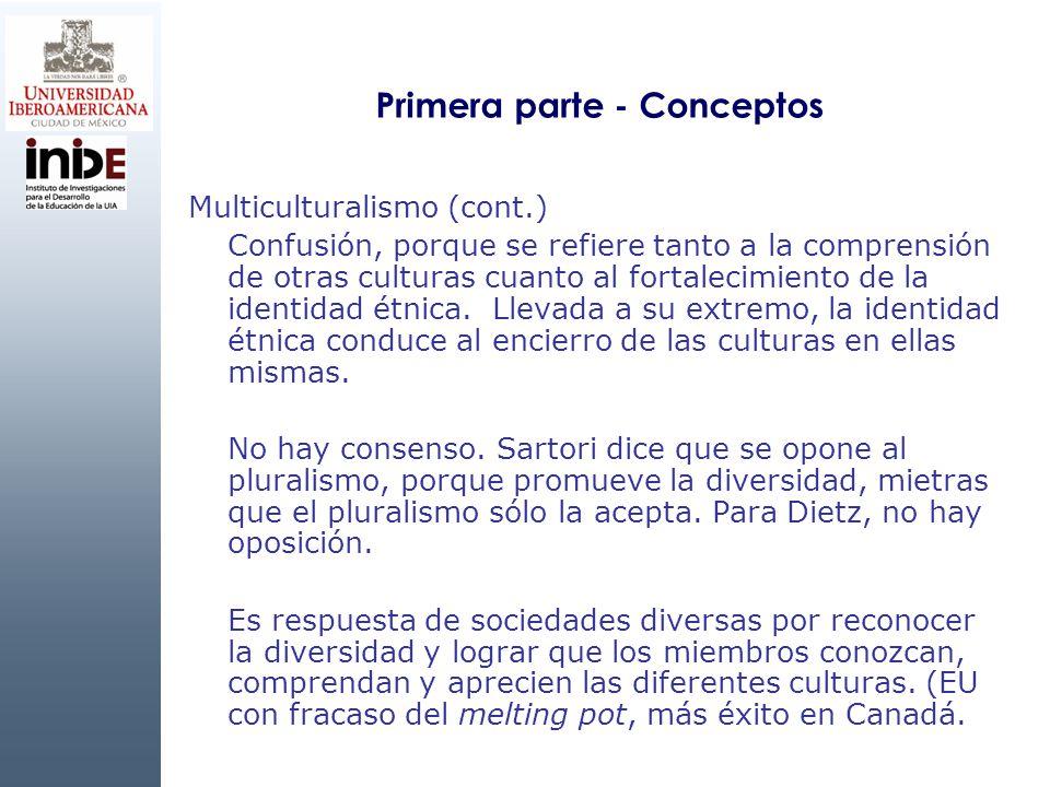 Primera parte - Conceptos Multiculturalismo (cont.) Confusión, porque se refiere tanto a la comprensión de otras culturas cuanto al fortalecimiento de
