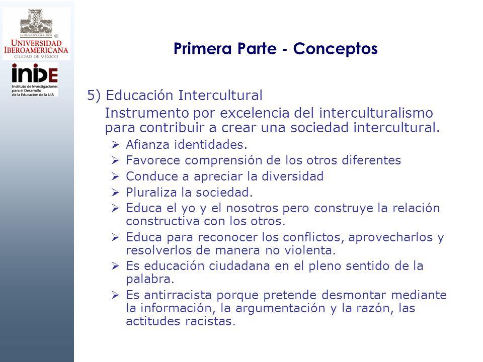 Primera Parte - Conceptos 5) Educación Intercultural Instrumento por excelencia del interculturalismo para contribuir a crear una sociedad intercultur