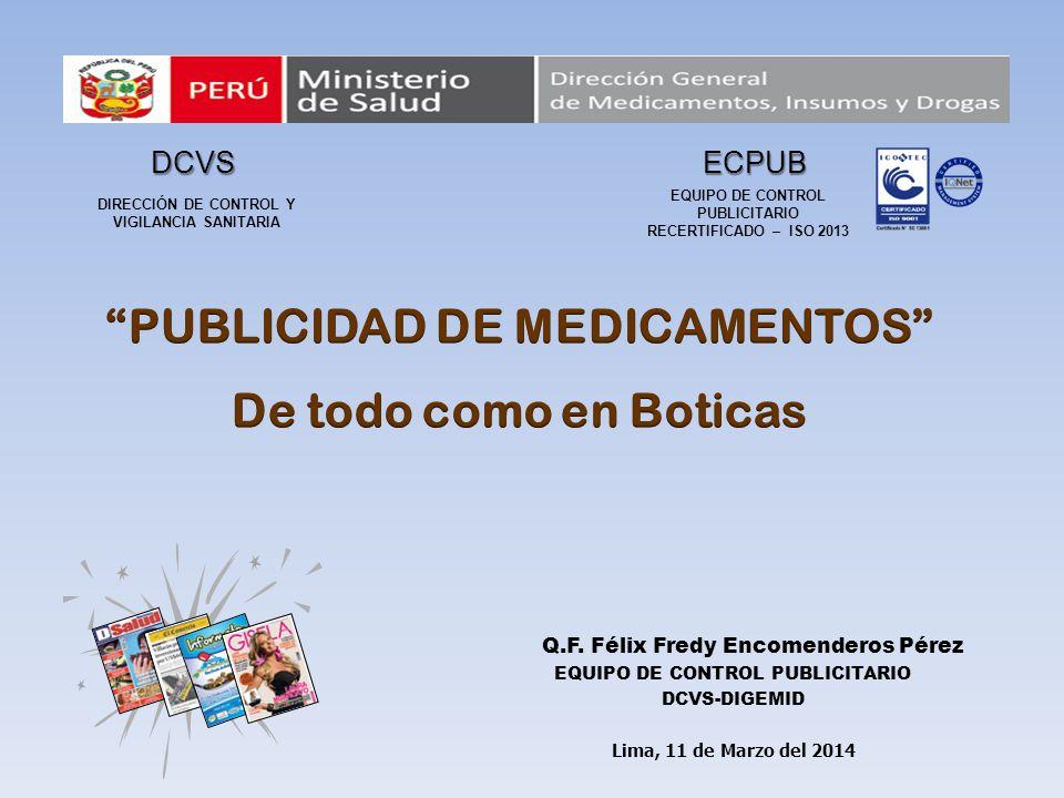 Lima, 11 de Marzo del 2014 Q.F. Félix Fredy Encomenderos Pérez EQUIPO DE CONTROL PUBLICITARIO DCVS-DIGEMID EQUIPO DE CONTROL PUBLICITARIO RECERTIFICAD