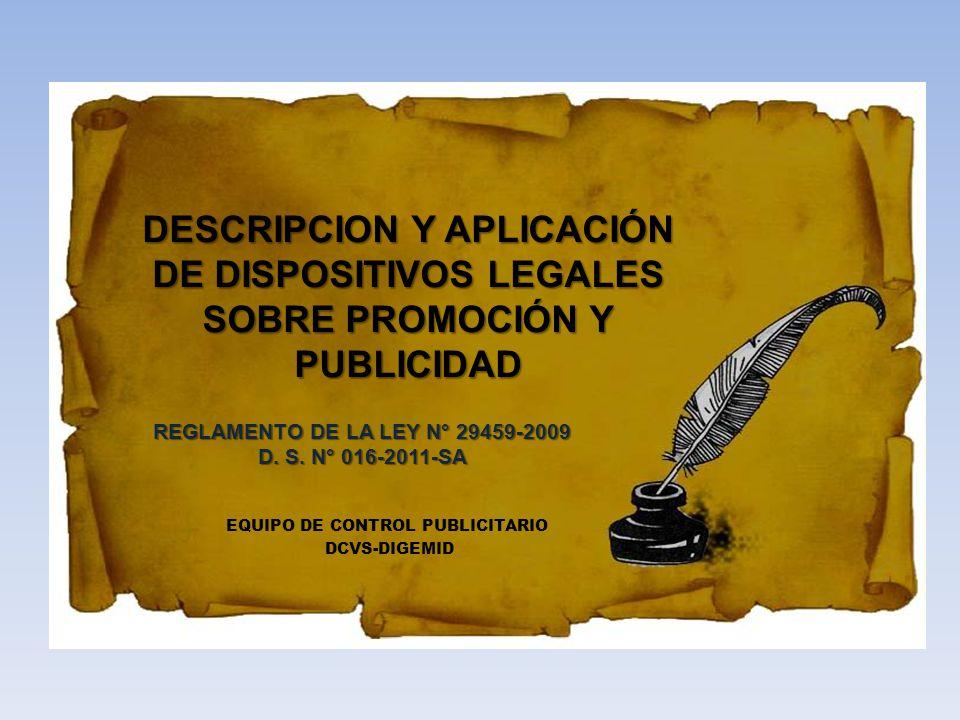 DESCRIPCION Y APLICACIÓN DE DISPOSITIVOS LEGALES SOBRE PROMOCIÓN Y PUBLICIDAD REGLAMENTO DE LA LEY N° 29459-2009 D. S. N° 016-2011-SA EQUIPO DE CONTRO