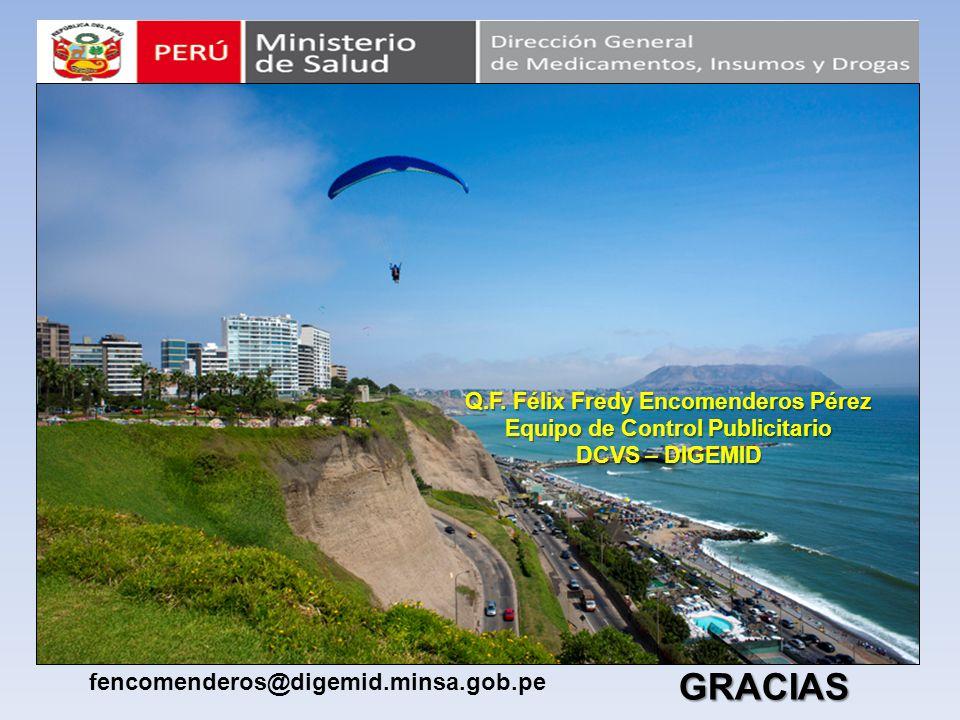 GRACIAS fencomenderos@digemid.minsa.gob.pe Q.F. Félix Fredy Encomenderos Pérez Equipo de Control Publicitario DCVS – DIGEMID