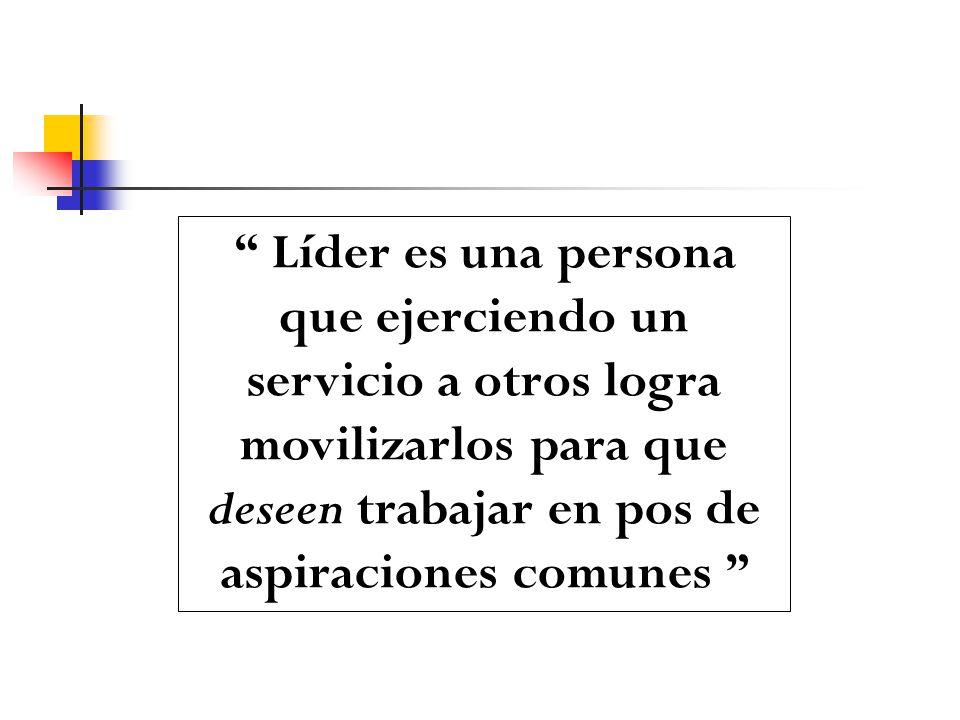 Líder es una persona que ejerciendo un servicio a otros logra movilizarlos para que deseen trabajar en pos de aspiraciones comunes