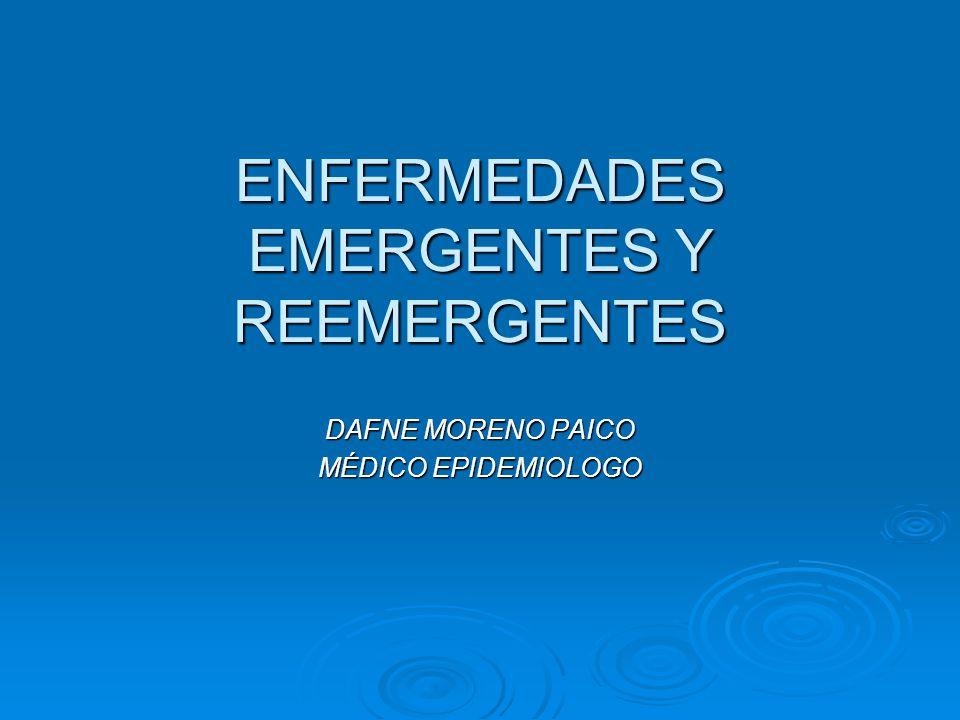 ENFERMEDADES EMERGENTES Y REEMERGENTES DAFNE MORENO PAICO MÉDICO EPIDEMIOLOGO