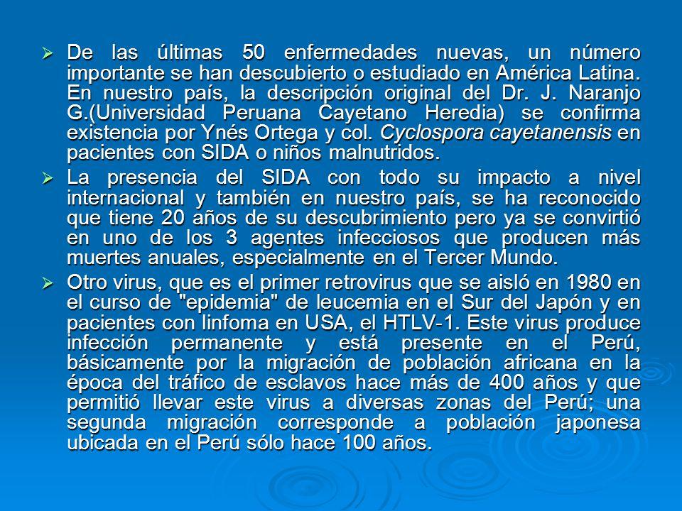 De las últimas 50 enfermedades nuevas, un número importante se han descubierto o estudiado en América Latina. En nuestro país, la descripción original