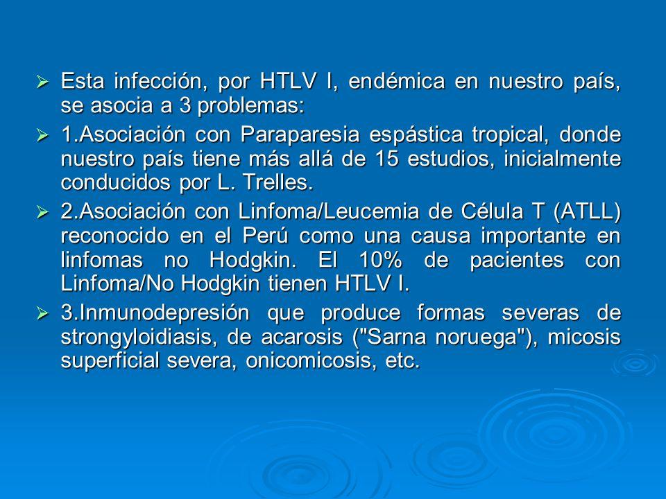 Esta infección, por HTLV I, endémica en nuestro país, se asocia a 3 problemas: Esta infección, por HTLV I, endémica en nuestro país, se asocia a 3 pro