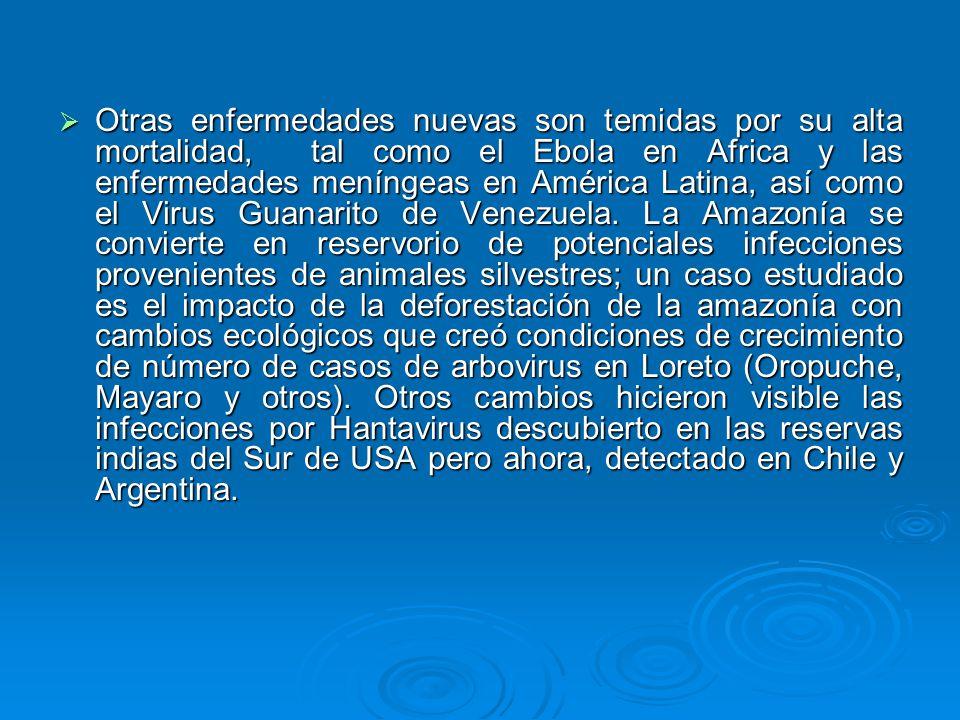 Otras enfermedades nuevas son temidas por su alta mortalidad, tal como el Ebola en Africa y las enfermedades meníngeas en América Latina, así como el