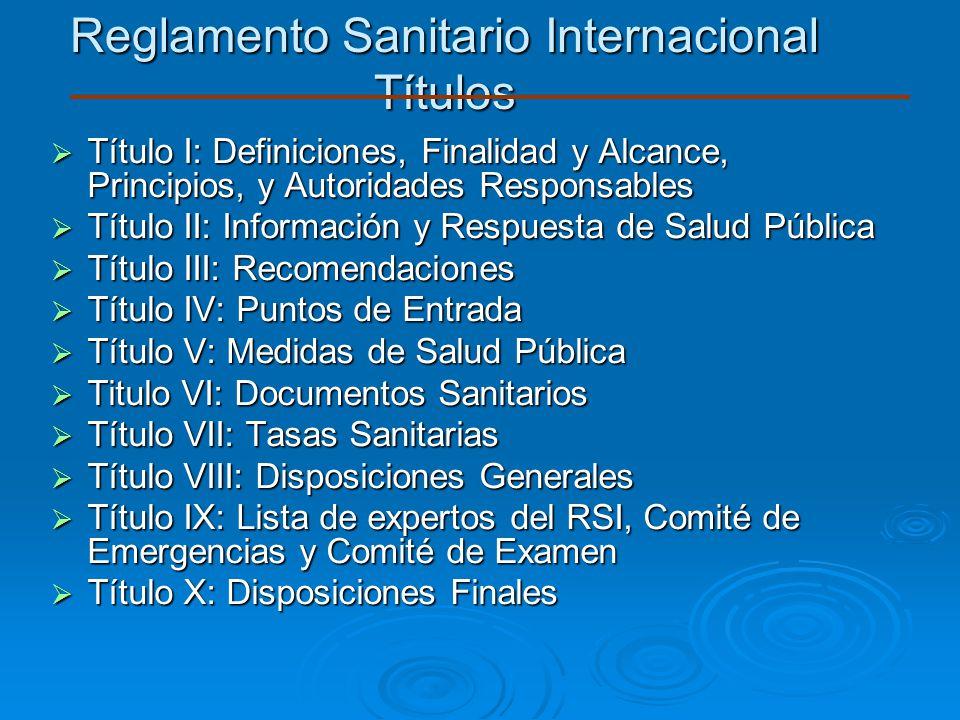 Reglamento Sanitario Internacional Títulos Título I: Definiciones, Finalidad y Alcance, Principios, y Autoridades Responsables Título I: Definiciones,