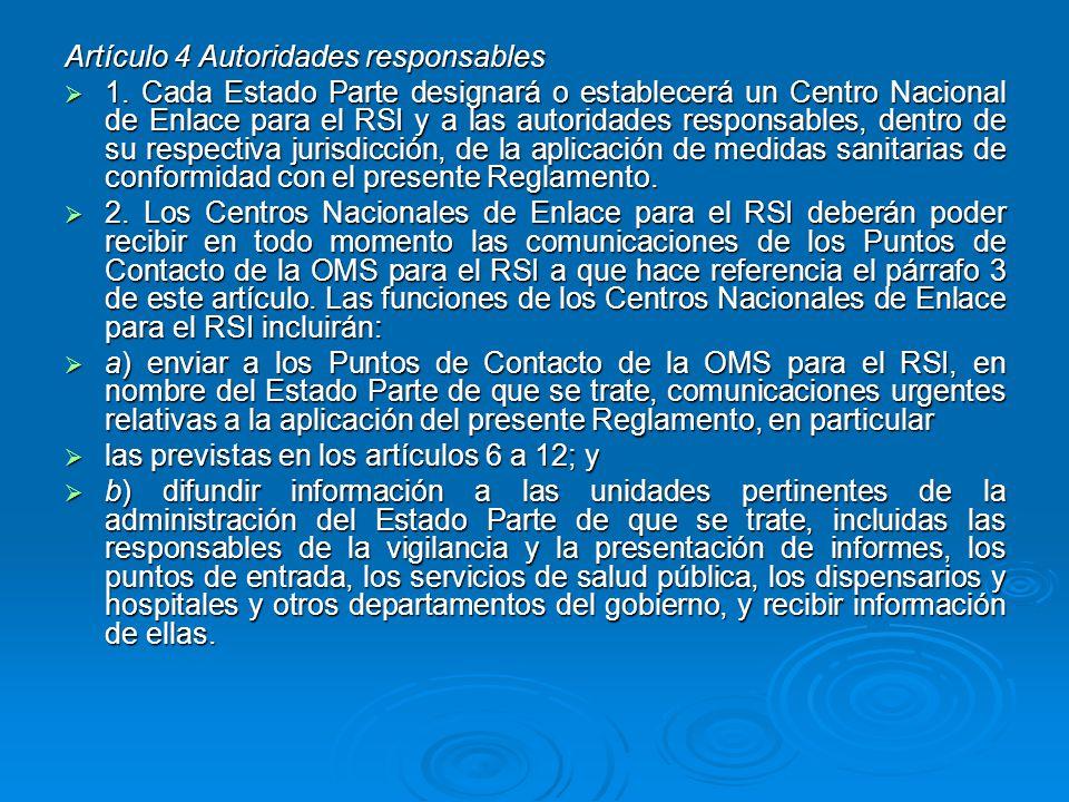 Artículo 4 Autoridades responsables 1. Cada Estado Parte designará o establecerá un Centro Nacional de Enlace para el RSI y a las autoridades responsa
