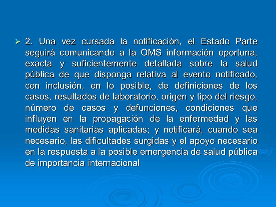 2. Una vez cursada la notificación, el Estado Parte seguirá comunicando a la OMS información oportuna, exacta y suficientemente detallada sobre la sal