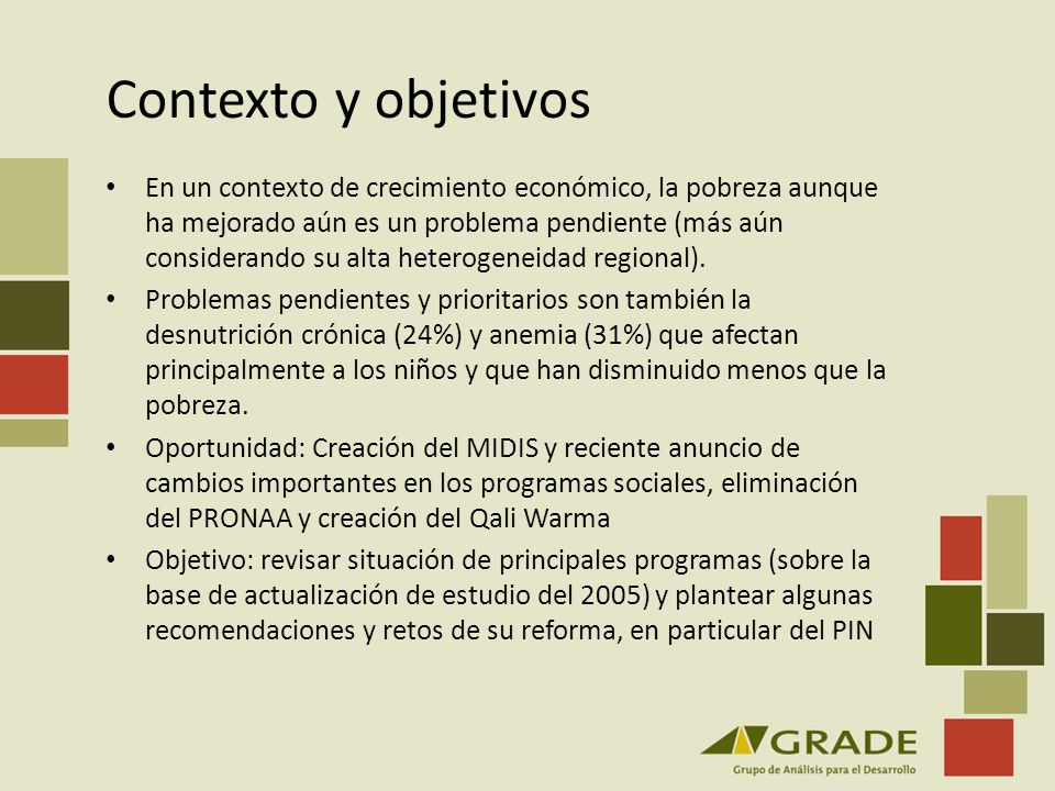Contexto y objetivos En un contexto de crecimiento económico, la pobreza aunque ha mejorado aún es un problema pendiente (más aún considerando su alta
