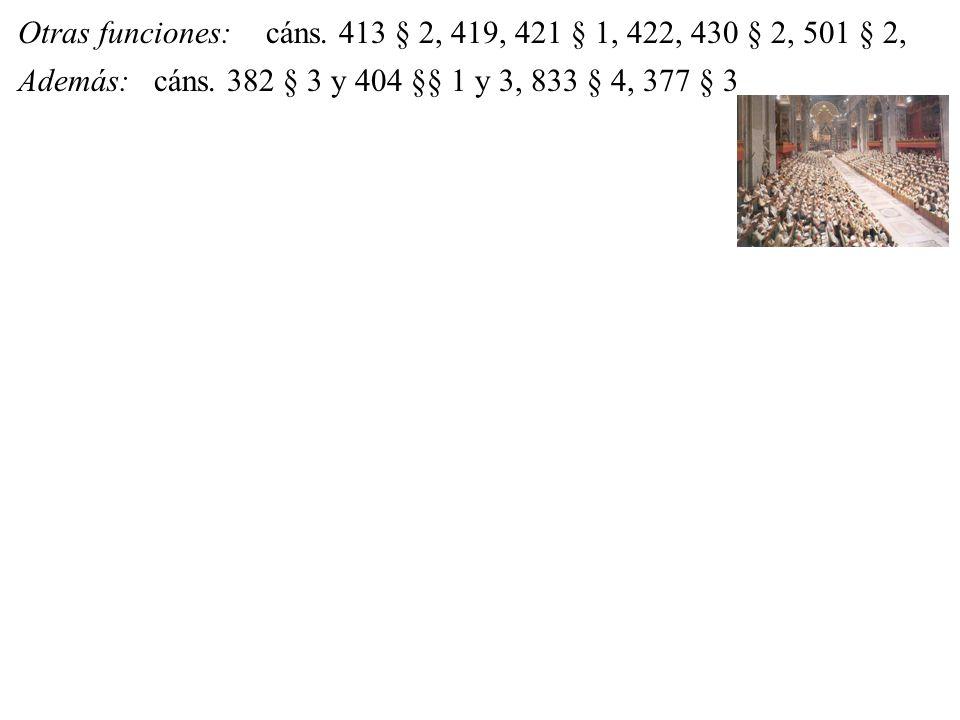 Otras funciones:cáns. 413 § 2, 419, 421 § 1, 422, 430 § 2, 501 § 2, Además:cáns. 382 § 3 y 404 §§ 1 y 3, 833 § 4, 377 § 3