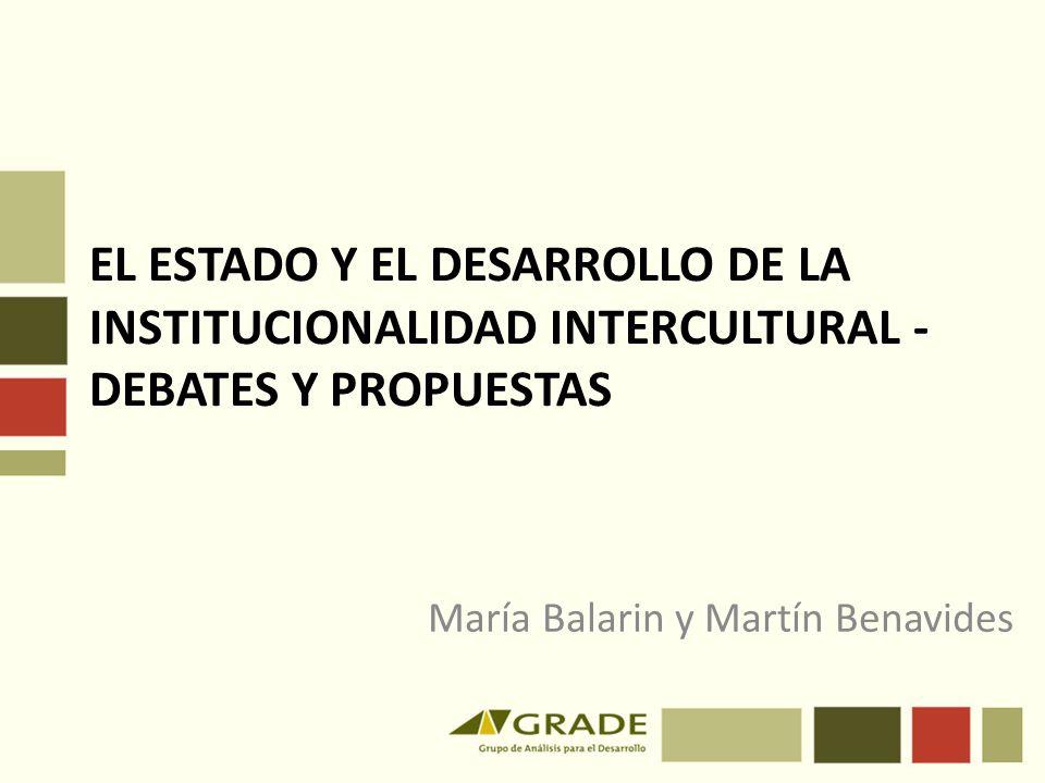 EL ESTADO Y EL DESARROLLO DE LA INSTITUCIONALIDAD INTERCULTURAL - DEBATES Y PROPUESTAS María Balarin y Martín Benavides
